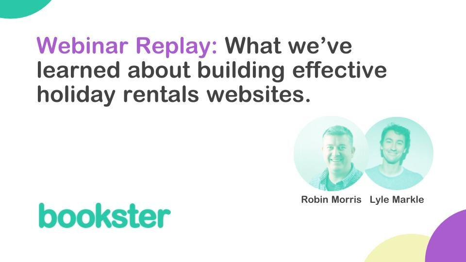 Webinar: What we've learned about building effective holiday rental websites - Robin Morris and Lyle Markle talk through lessons learned in building effective holiday rental websites